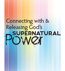 Connecting With and Releasing God's Supernatural Power