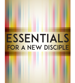 Essentials for a New Disciple