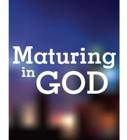 Maturing in God