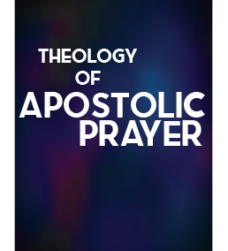 Theology of Apostolic Prayer